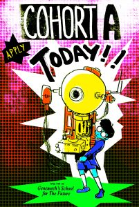"Illustration of a student holding a giant gadget. At the top of the image is the text, ""Cohort A Apply Today"". At the bottom is the text, ""Paid for by Genemech's School for the Future."""